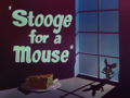Stooge for a Mouse Title Card