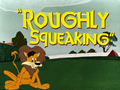 Roughly Squeaking Title Card