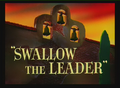 Swallow the Leader Title Card