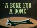 A Bone for A Bone Title Card