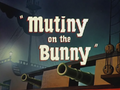 Mutiny on the Bunny Title Card