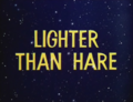 Lighter Than Hare Title Card