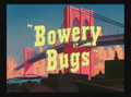 Bowery Bugs Ttile Card