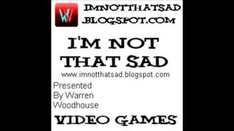 PODCASTS - I'm Not That Sad - Video Games - Audio Podcast 1