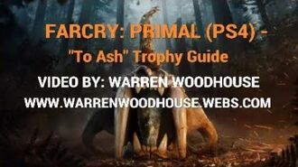 "FARCRY PRIMAL (PS4) - ""To Ash"" Trophy Guide"
