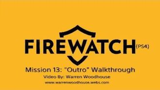 "FIREWATCH (PS4) - Mission 13 ""Outro"" Walkthrough"