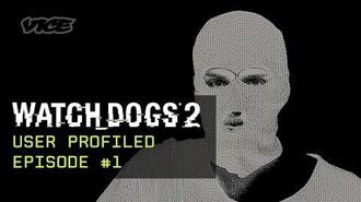 Watch Dogs 2 x VICE - User Profiled - Episode 1