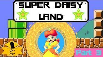Super Daisy Land Part 3 !