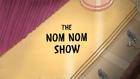 NomNom Show Title