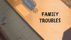 Family Troubles Title