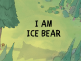 I Am Ice Bear/Gallery