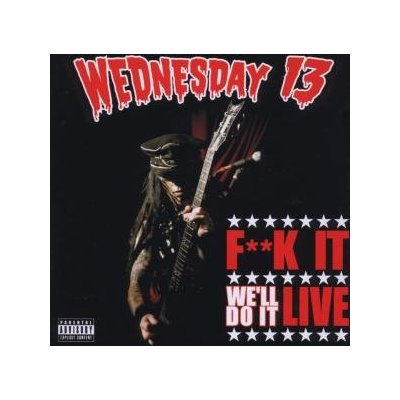 Fuck It, We'll Do It Live is the first live album/Dvd by American horror  punk musician Wednesday 13. It was released on November 14, 2008 through  Hot Topic ...