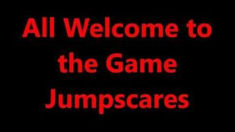 Welcome to the Game 2.0 (ALL JUMP SCARES)