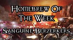 Homebrew Of The Week - Episode 225 - Sanguine Berzerkers