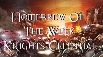 Homebrew Of The Week - Episode 29 - Knights Celestial