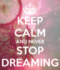 Keep-calm-and-never-stop-dreamin