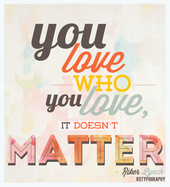 You love who you love, it doesn't matter- Riker L