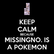 Keep-calm-because-missingno-is-a-pokemon
