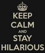 Keep calm and stay hilarious
