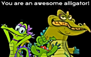 You are an awesome alligator