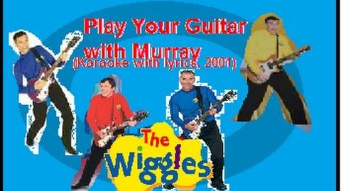 Video - The Wiggles - Play Your Guitar with Murray (Karaoke with ...