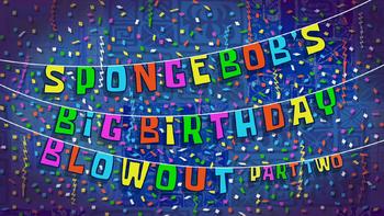 SpongeBob's Big Birthday Blowout Part Two
