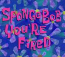 Bob Esponja,Você Está Despedido!