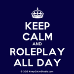 KeepCalmStudio.com--Crown--Keep-Calm-And-Roleplay-All-Day