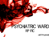 The Psychiatric Ward... (RP Fic)