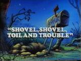 Shovel, Shovel, Toil and Trouble
