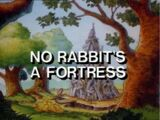No Rabbit's a Fortress