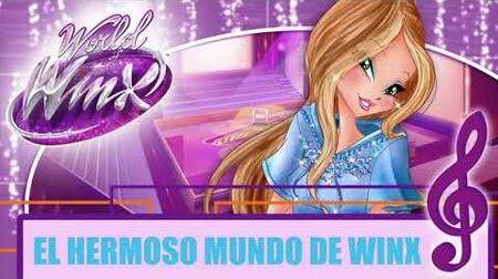 Winx Club - World Of Winx - El Hermoso Mundo De Winx -FULL SONG - CANCIÓN COMPLETA-