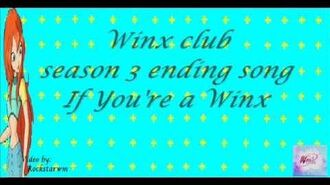 Winx club season 3 ending song If you're a winx lyrics