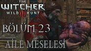 The Witcher 3 Wild Hunt Türkçe Altyazılı - Bölüm 23 AİLE MESELESİ 1 (Death March Zorluk)