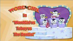 WordGirl vs Tobey vs The Dentist titlecard