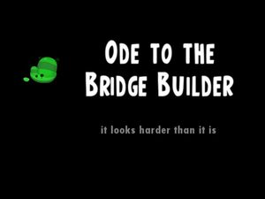 Ode to the Bridge Builder title