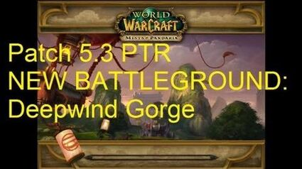 NEW BATTLEGROUND Deepwind Gorge - WoW Patch 5