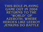 Leeroy Jenkins Jeopardy clue
