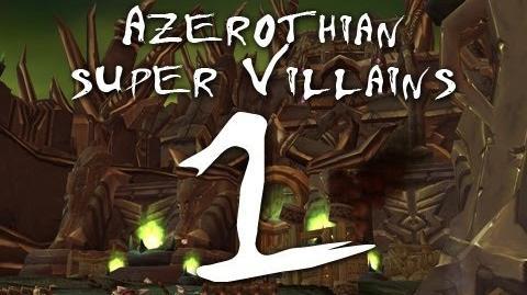 Azerothian Super Villains - Episode 1 (World of Warcraft)