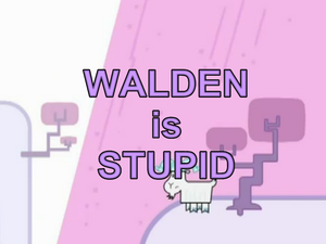 Walden is Stupid Season 1