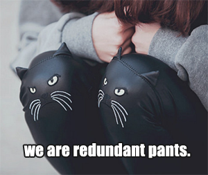 Redundantinmypants10
