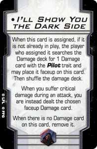 https://vignette.wikia.nocookie.net/xwing-miniatures/images/0/05/Swx60-ill-show-you-the-dark-side.png/revision/latest?cb=20160806024057