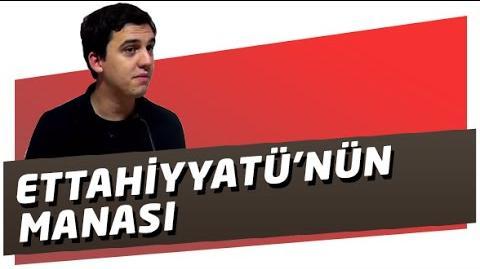 Defalarca Okuduğun Ettahiyyatü'nün Manasını Biliyor Musun?-0