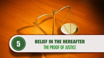 Belief in The Hereafter - 5 - The Proof of Justice-0
