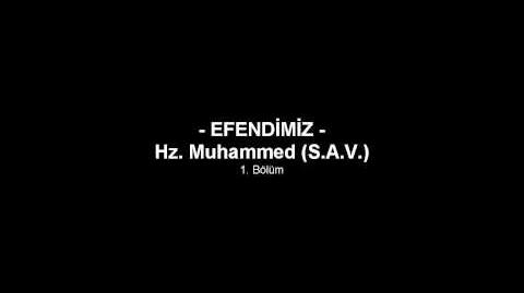 EFENDİMİZ - Hz. Muhammed (S.A.V.) - 1
