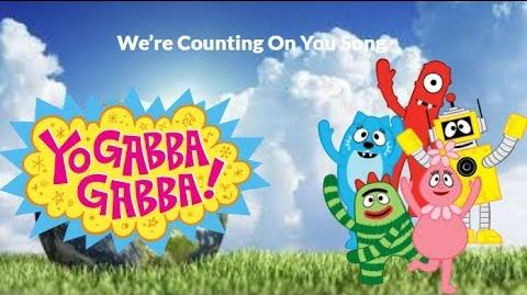 We're Counting On You | Yo Gabba Gabba Wiki | FANDOM powered