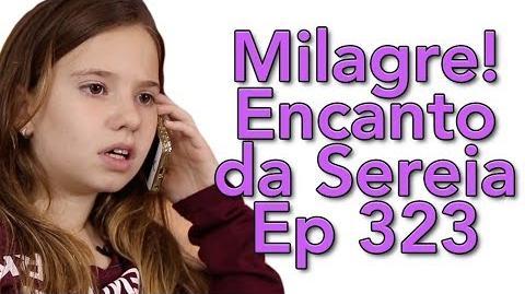 """""""Milagre!"""" Encanto da Sereia Ep 323"""