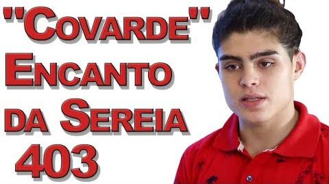"""Covarde"" Encanto da Sereia 403"