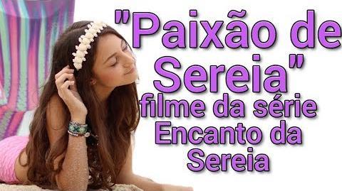 """""""Paixão de Sereia"""" Um filme da serie Encanto da Sereia"""