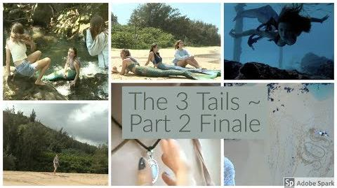 The 3 Tails ~ Series Finale ~ (Part 2 3) Mermaid Show